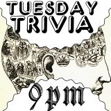 Tuesday Trivia Night at 9pm